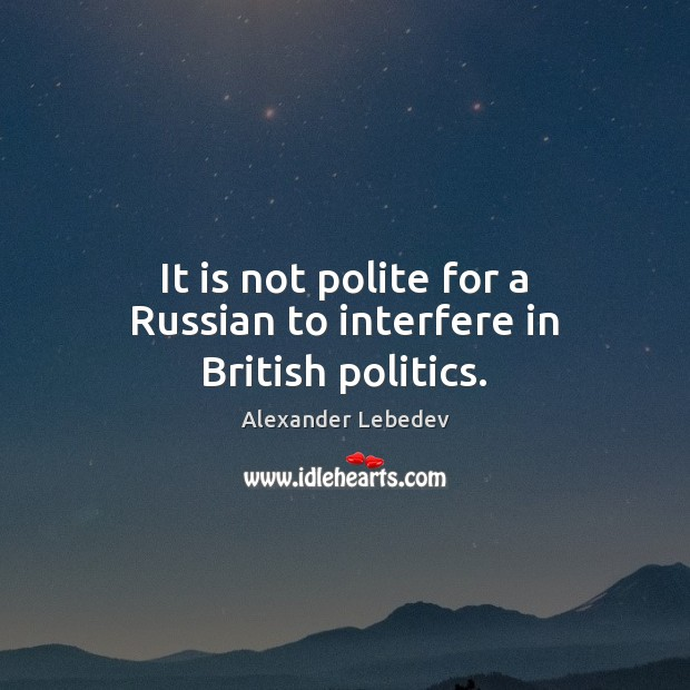Image, It is not polite for a Russian to interfere in British politics.