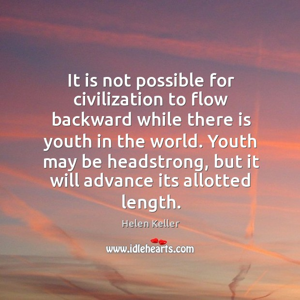 Image, It is not possible for civilization to flow backward while there is youth in the world.