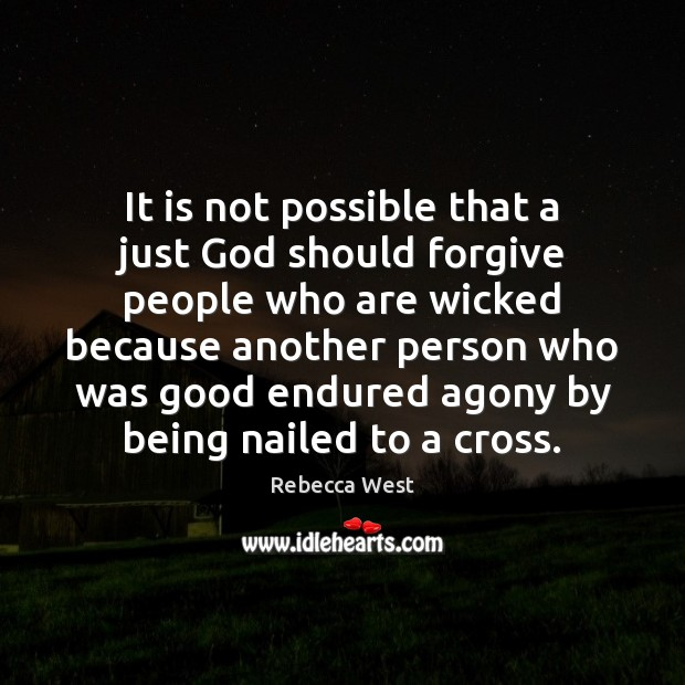 It is not possible that a just God should forgive people who Rebecca West Picture Quote