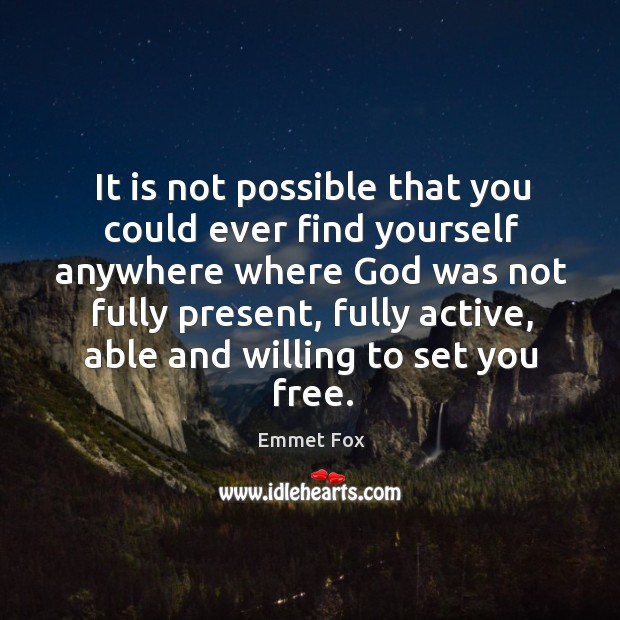 It is not possible that you could ever find yourself anywhere where Emmet Fox Picture Quote