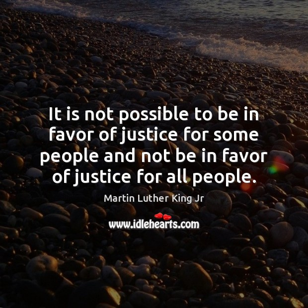 Image, It is not possible to be in favor of justice for some