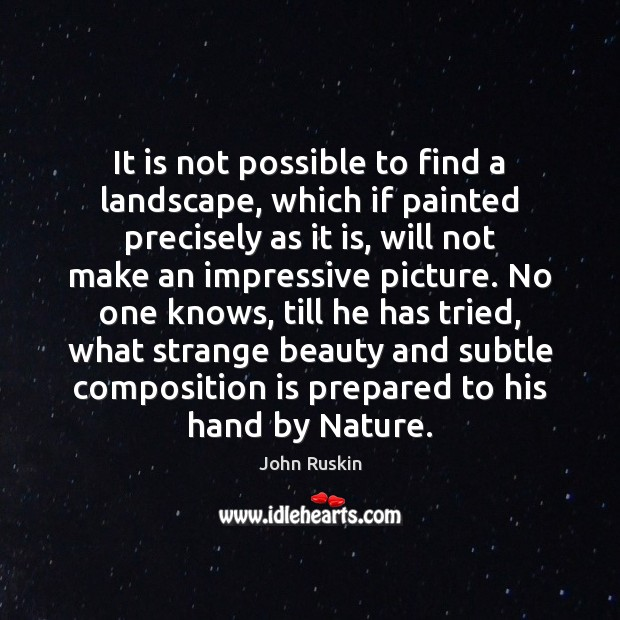 Image, It is not possible to find a landscape, which if painted precisely