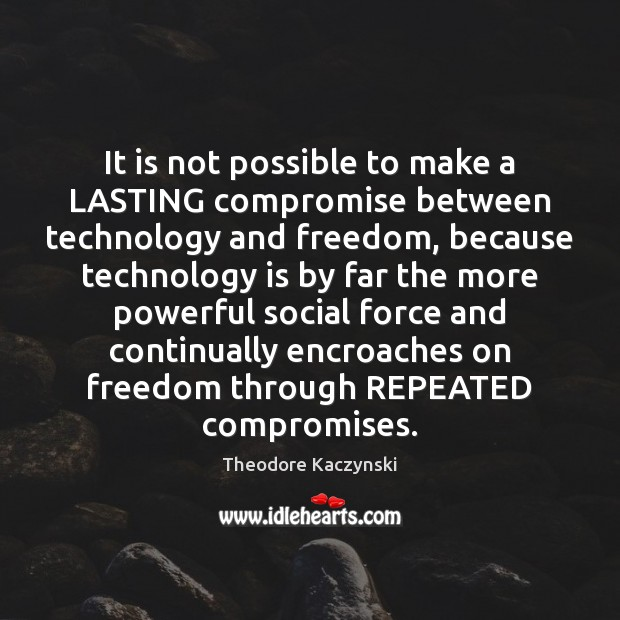 It is not possible to make a LASTING compromise between technology and Technology Quotes Image