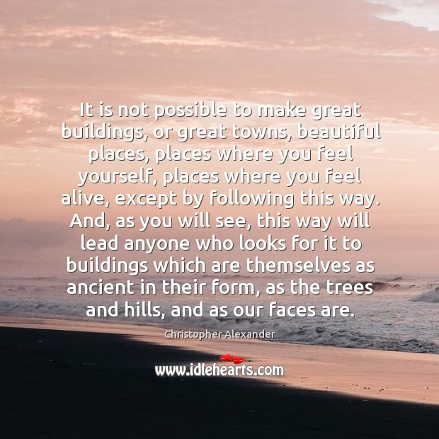 It is not possible to make great buildings, or great towns, beautiful places, places where Christopher Alexander Picture Quote