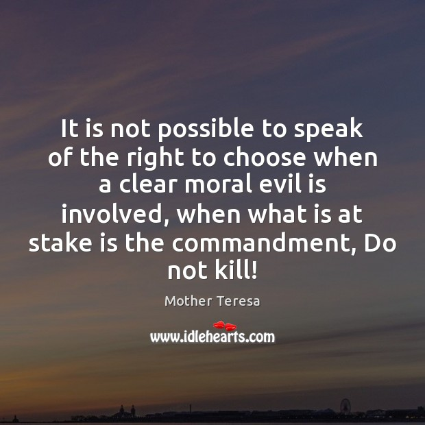It is not possible to speak of the right to choose when Mother Teresa Picture Quote