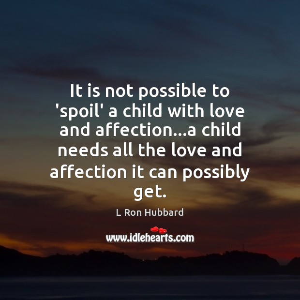 Image, It is not possible to 'spoil' a child with love and affection…