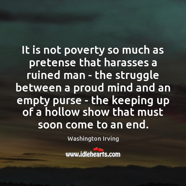 It is not poverty so much as pretense that harasses a ruined Washington Irving Picture Quote