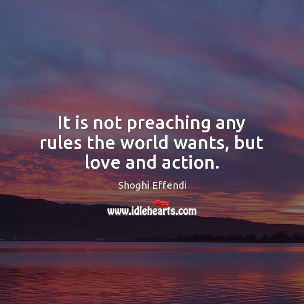 It is not preaching any rules the world wants, but love and action. Image