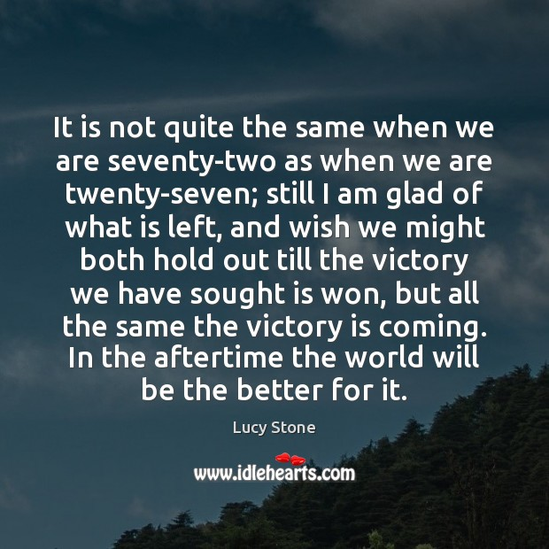 It is not quite the same when we are seventy-two as when Victory Quotes Image