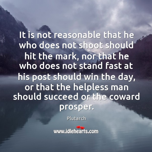 It is not reasonable that he who does not shoot should hit Image