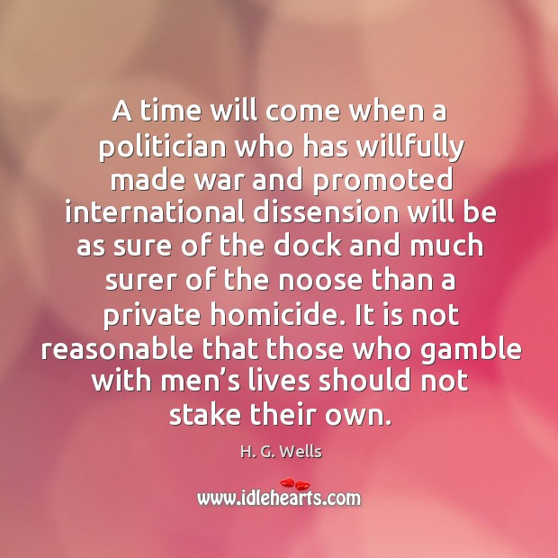 It is not reasonable that those who gamble with men's lives should not stake their own. Image
