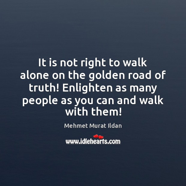 Image, It is not right to walk alone on the golden road of