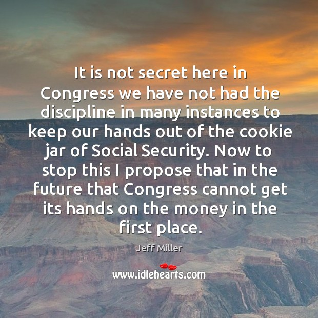 It is not secret here in congress we have not had the discipline in many instances to Image