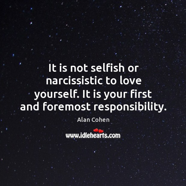It is not selfish or narcissistic to love yourself. It is your Image