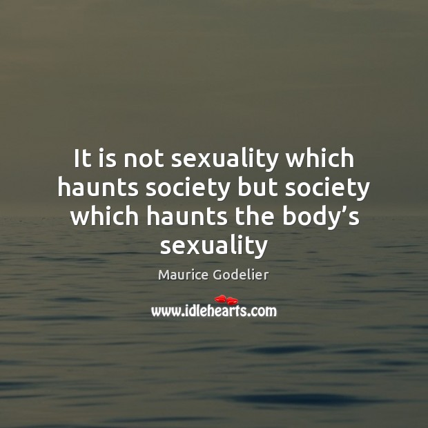 It is not sexuality which haunts society but society which haunts the body's sexuality Image