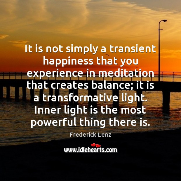 Image, It is not simply a transient happiness that you experience in meditation