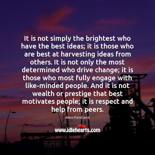 Image, It is not simply the brightest who have the best ideas; it