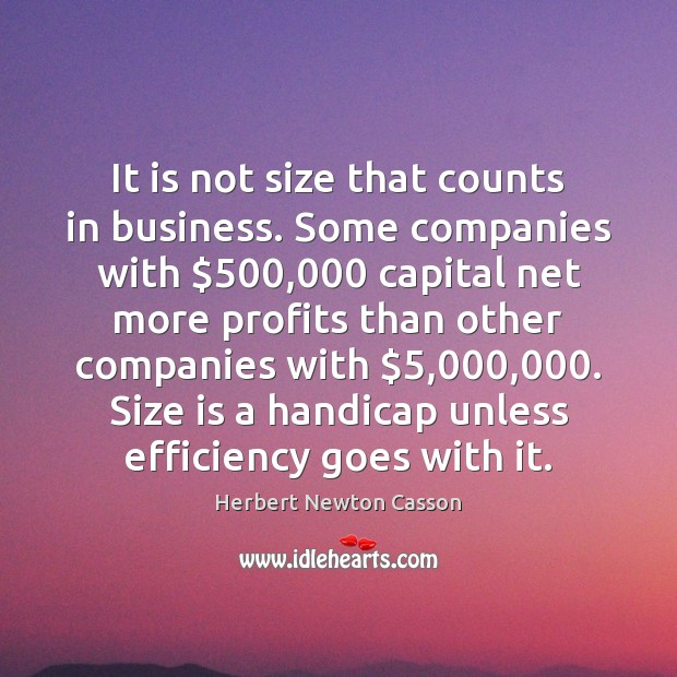 It is not size that counts in business. Some companies with $500,000 capital Herbert Newton Casson Picture Quote