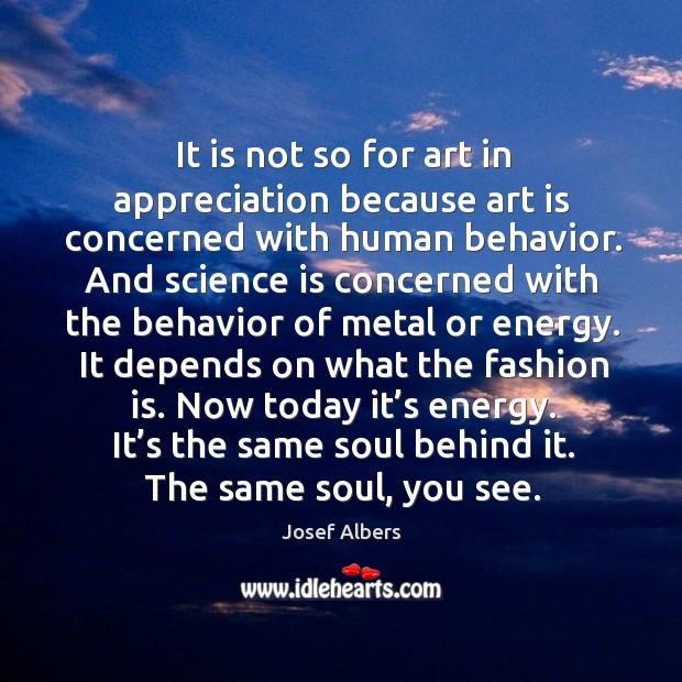 It is not so for art in appreciation because art is concerned with human behavior. Image