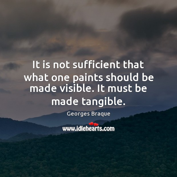 It is not sufficient that what one paints should be made visible. Image