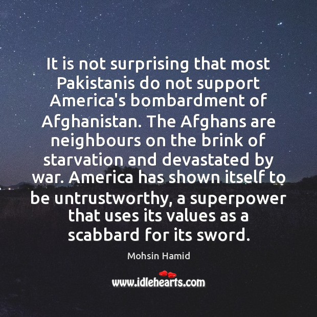 It is not surprising that most Pakistanis do not support America's bombardment Mohsin Hamid Picture Quote