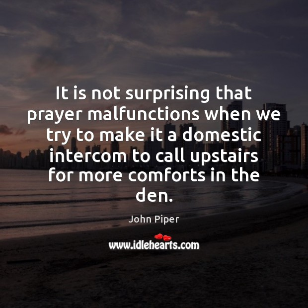 It is not surprising that prayer malfunctions when we try to make Image
