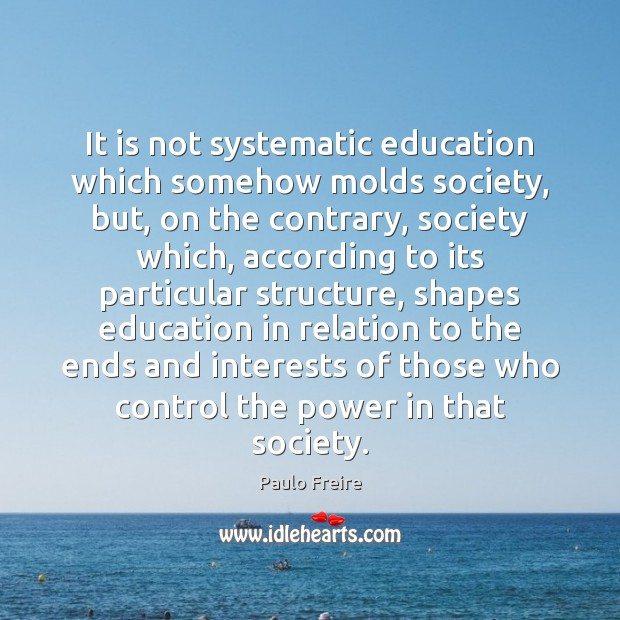 Image, It is not systematic education which somehow molds society, but, on the