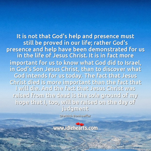 It is not that God's help and presence must still be proved Dietrich Bonhoeffer Picture Quote