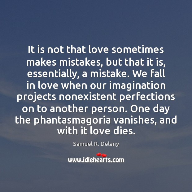It is not that love sometimes makes mistakes, but that it is, Image