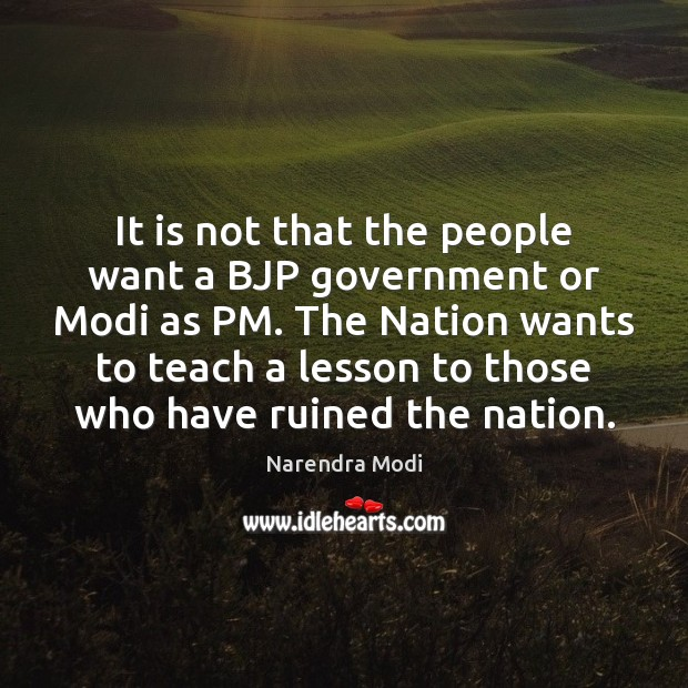 It is not that the people want a BJP government or Modi Image