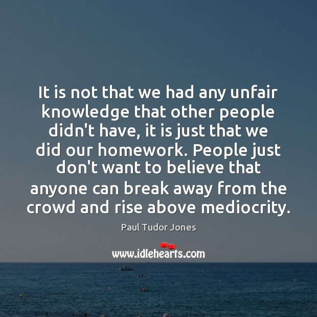 It is not that we had any unfair knowledge that other people Image