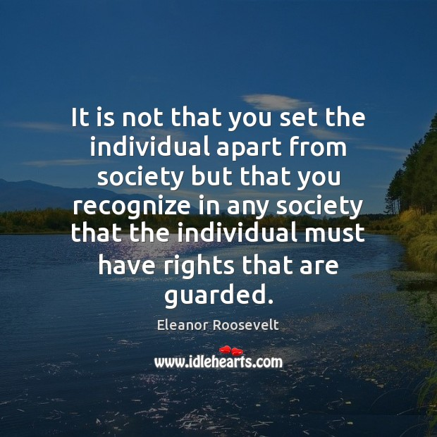 It is not that you set the individual apart from society but Eleanor Roosevelt Picture Quote