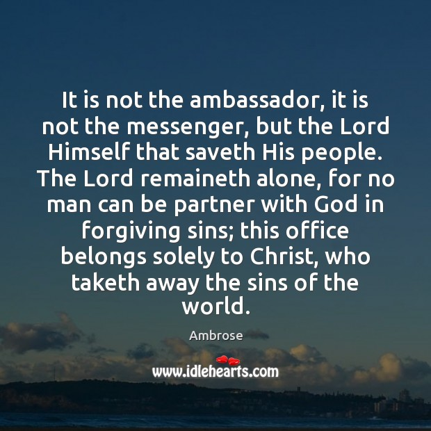 It is not the ambassador, it is not the messenger, but the Image
