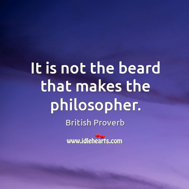 Image, It is not the beard that makes the philosopher.