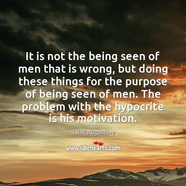 It is not the being seen of men that is wrong, but Image