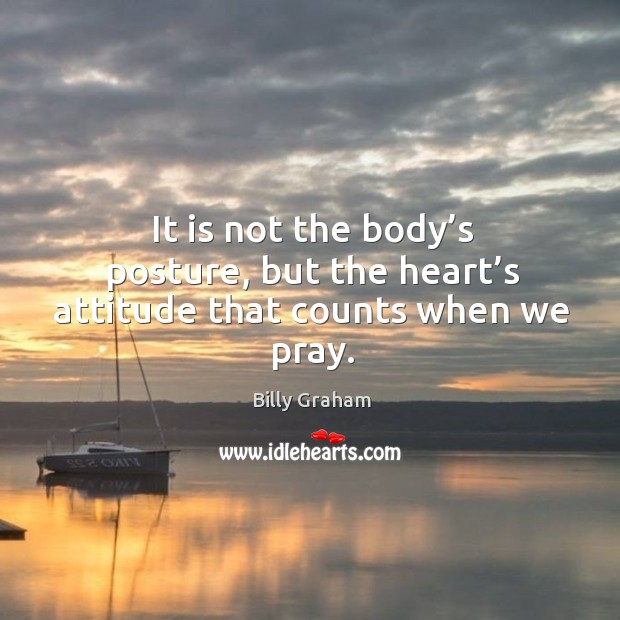 Image, It is not the body's posture, but the heart's attitude that counts when we pray.