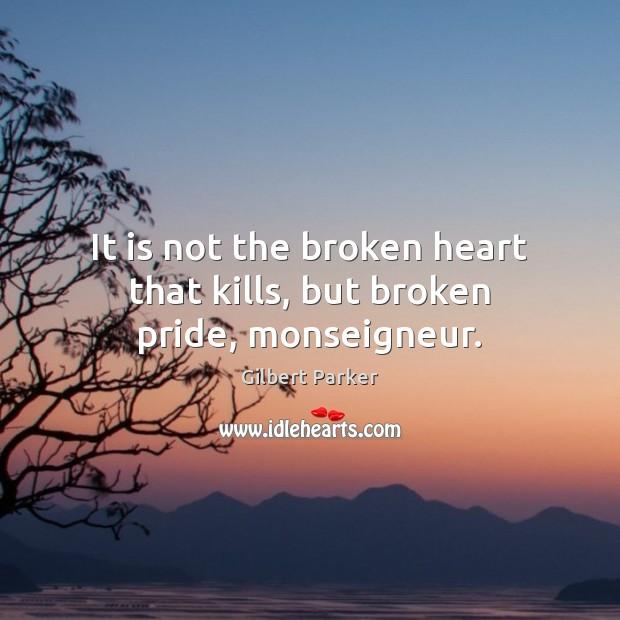 It is not the broken heart that kills, but broken pride, monseigneur. Broken Heart Quotes Image
