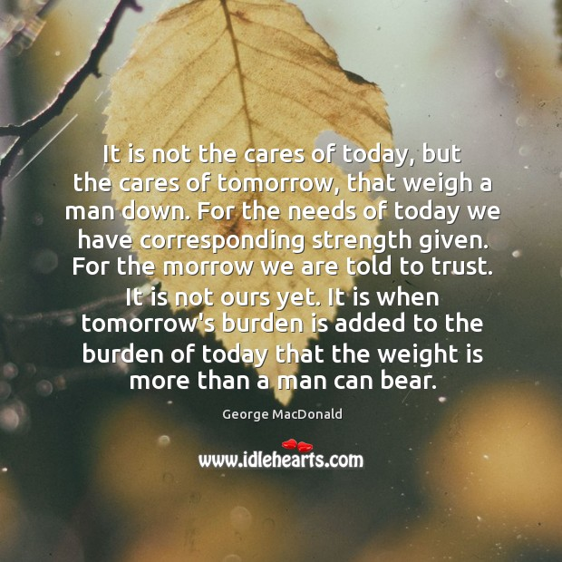 Image, It is not the cares of today, but the cares of tomorrow,