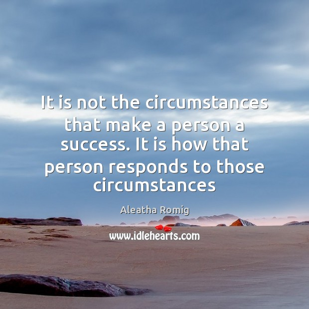 Image, It is not the circumstances that make a person a success. It
