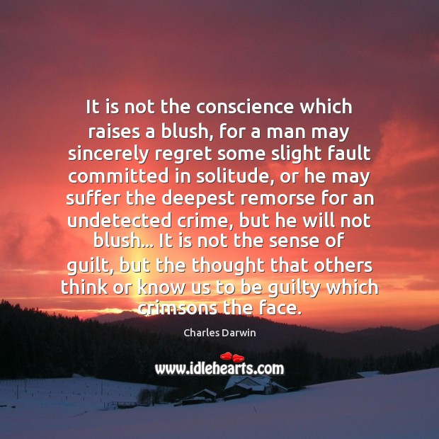 It is not the conscience which raises a blush, for a man Image