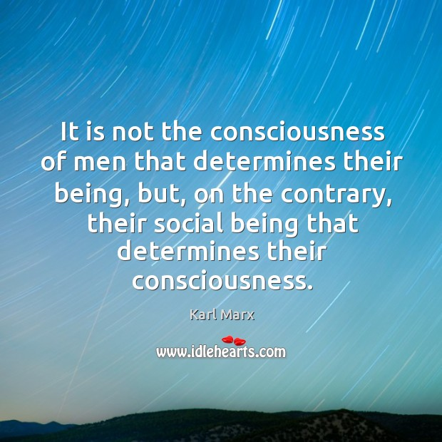 It is not the consciousness of men that determines their being, but, Image