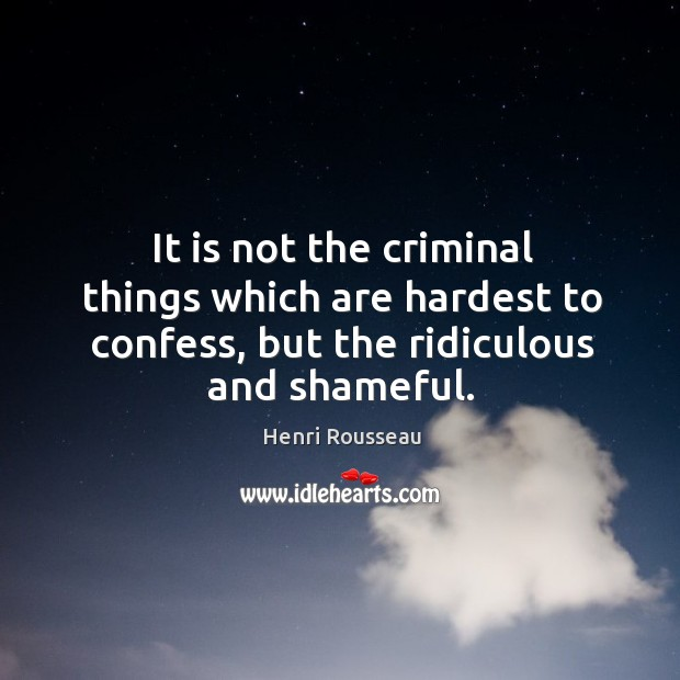 It is not the criminal things which are hardest to confess, but Image