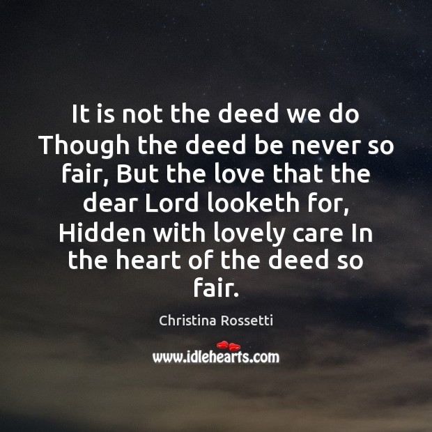 It is not the deed we do Though the deed be never Christina Rossetti Picture Quote