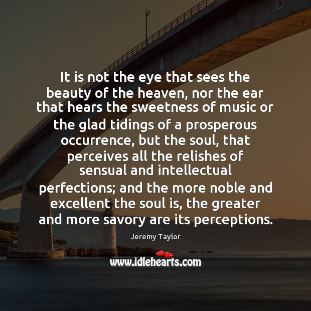 It is not the eye that sees the beauty of the heaven, Jeremy Taylor Picture Quote