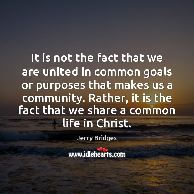 It is not the fact that we are united in common goals Jerry Bridges Picture Quote