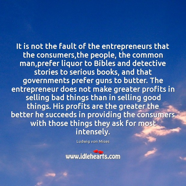 It is not the fault of the entrepreneurs that the consumers,the Ludwig von Mises Picture Quote