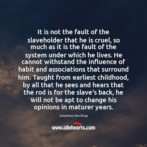 It is not the fault of the slaveholder that he is cruel, Image