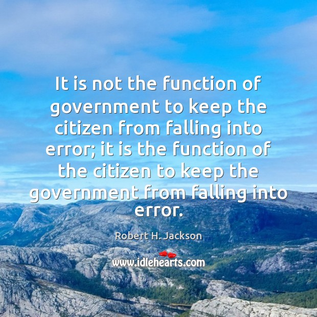 It is not the function of government to keep the citizen from Image