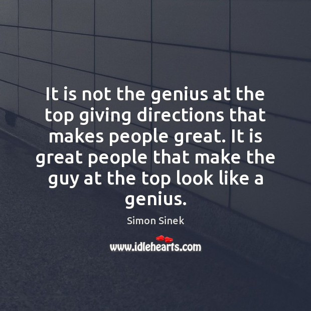 It is not the genius at the top giving directions that makes Image