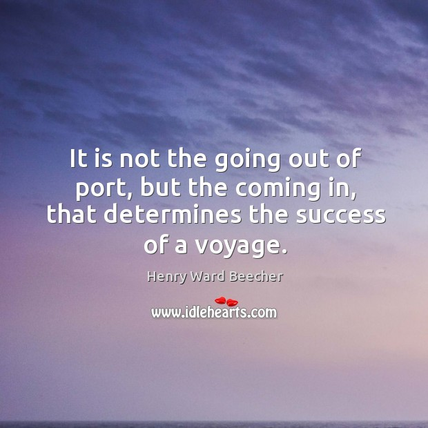 Image, It is not the going out of port, but the coming in, that determines the success of a voyage.
